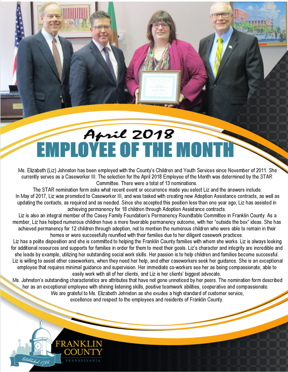 The Franklin County Commissioners on behalf of the STAR Committee (Special Thanks And Recognition) proudly present the Employee of the Month award to Ms. Emily Hutton. Emily Hutton works in Jail Administration as a Correctional Treatment Specialist. She has been employed with Franklin County since September of 2014. The selection for the January 2018 Employee of the Month was determined by the STAR Committee based on the numerous nominations Emily received. There were a total of 13 people nominated. The STAR nomination form asks what recent event or occurrence made you select Ms. Hutton and the answers include: �Emily is dedicated to assisting inmates in being successful when returning to the community. She recently helped an inmate with serious medical needs in obtaining housing, utilities, medical equipment and services. Without her intervention, this inmate would still be housed at the jail without an adequate home plan. But instead, with Ms. Hutton�s diligence, he was given a fresh start in 2018!� �In addition to her regular CTS (Correctional Treatment Specialist) duties, Emily also serves as an integral member of the Franklin Together�s Case Review Task Force. She works tirelessly in advocating for inmates� needs and assisting them in their transition back to the community.� Ms. Hutton�s outstanding characteristics are attributes that have not gone unnoticed by her peers. The nomination forms described her as dedicated, compassionate, diligent, innovative and motivated, all of which are notable traits and serves her well as a Correctional Treatment Specialist. We are grateful to Ms. Emily Hutton as she exudes a high standard of customer service,  excellence and respect to the employees and residents of Franklin County.
